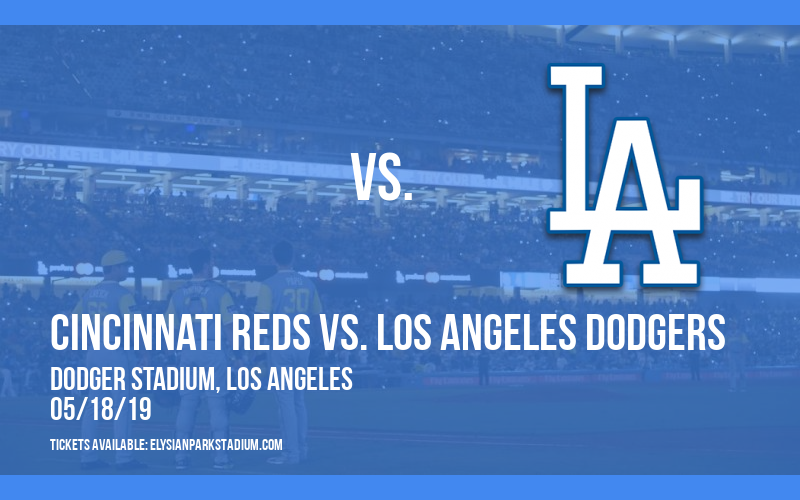 Cincinnati Reds vs. Los Angeles Dodgers at Dodger Stadium