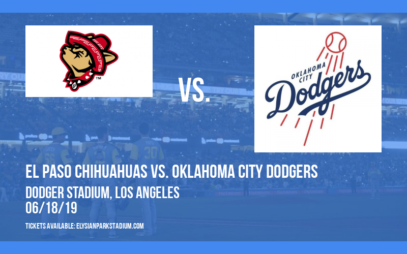 El Paso Chihuahuas vs. Oklahoma City Dodgers at Dodger Stadium