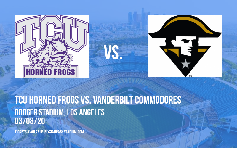 Dodger Stadium College Baseball Classic: TCU Horned Frogs vs. Vanderbilt Commodores at Dodger Stadium