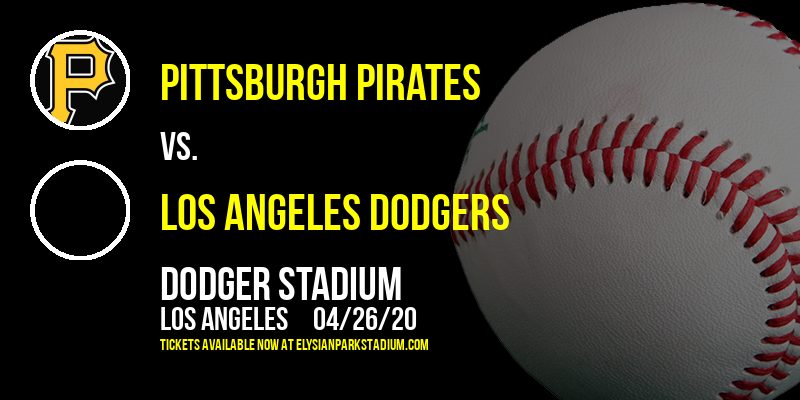 Pittsburgh Pirates vs. Los Angeles Dodgers [POSTPONED] at Dodger Stadium