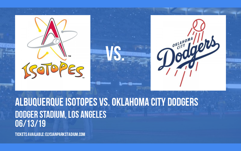 Albuquerque Isotopes vs. Oklahoma City Dodgers at Dodger Stadium