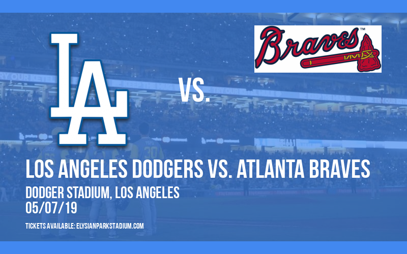 Los Angeles Dodgers vs. Atlanta Braves at Dodger Stadium