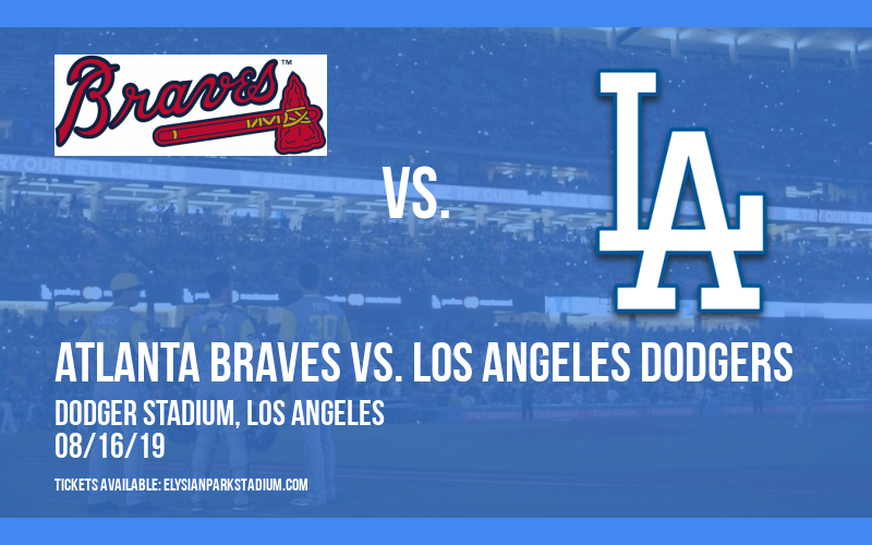 Atlanta Braves vs. Los Angeles Dodgers at Dodger Stadium