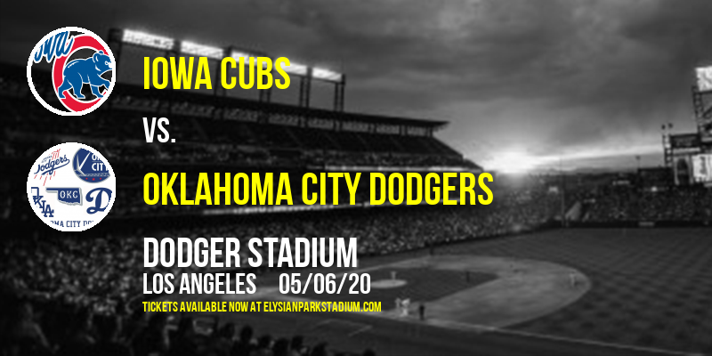 Iowa Cubs vs. Oklahoma City Dodgers at Dodger Stadium